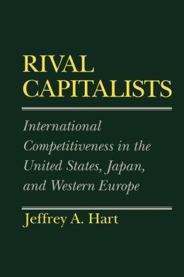 Rival Capitalists: International Competitiveness in the United States, Japan, and Western Europe