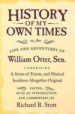 History of My Own Times: Or, the Life and Adventures of William Otter, Sr.