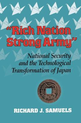 Rich Nation, Strong Army: National Security and the Technological Transformation of Japan