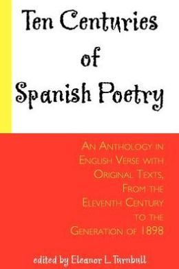 Ten Centuries of Spanish Poetry: An Anthology in English Verse with Original Texts, from the 11th Century to the Generation of 1898