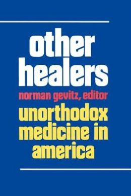 Other Healers: Unorthodox Medicine in America