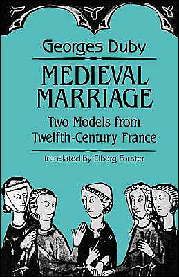 Medieval Marriage: Two Models from Twelfth-Century France
