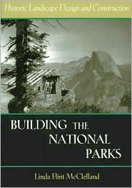 Building the National Parks: The Historic Landscape Design and Construction