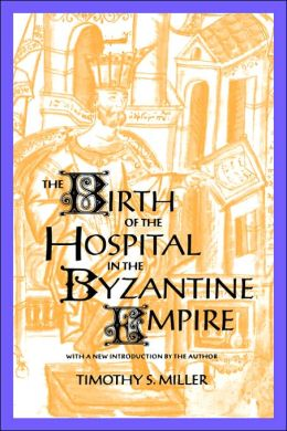 The Birth of the Hospital in the Byzantine Empire