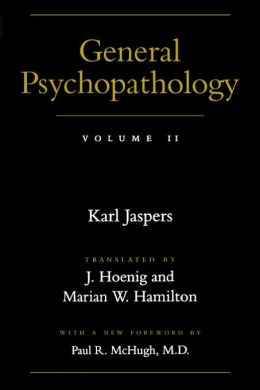 General Psychopathology (Volume 2) Karl Jaspers, J. Hoenig and Marian W. Hamilton