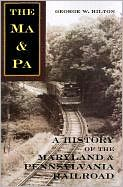The Ma and Pa: A History of the Maryland and Pennsylvania Railroad