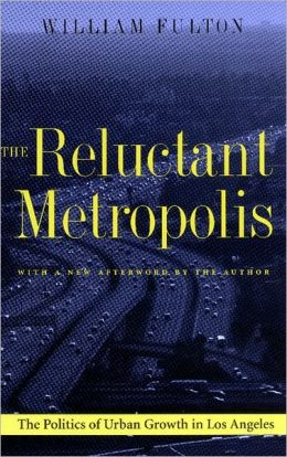 The Reluctant Metropolis: The Politics of Urban Growth in Los Angeles