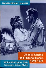 Colonial Cinema and Imperial France, 1919-1939: White Blind Spots, Male Fantasies, Settler Myths