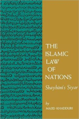The Islamic Law of Nations: Shaybani's Siyar