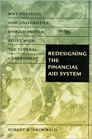 Redesigning the Financial Aid System: Why Colleges and Universities Should Switch Roles with the Federal Government
