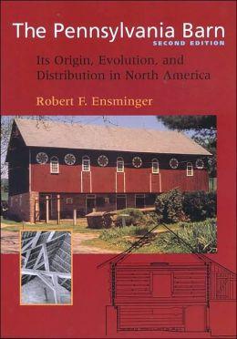 The Pennsylvania Barn: Its Origin, Evolution, and Distribution in North America