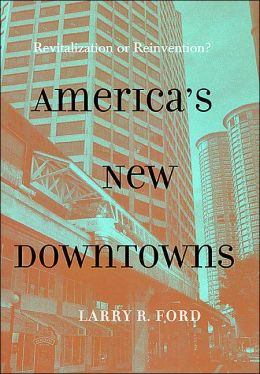 America's New Downtowns: Revitalization or Reinvention?