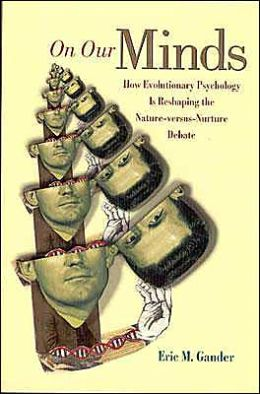 On Our Minds: How Evolutionary Psychology is Reshaping the Nature versus Nurture Debate