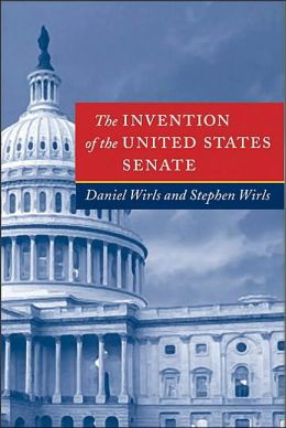 The Invention of the United States Senate