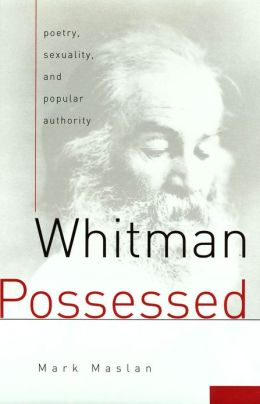Whitman Possessed: Poetry, Sexuality, and Popular Authority