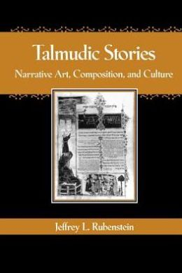 Talmudic Stories: Narrative Art, Composition, and Culture