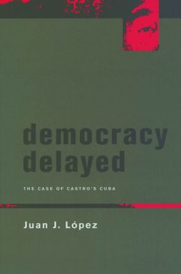 Democracy Delayed: The Case of Castro's Cuba