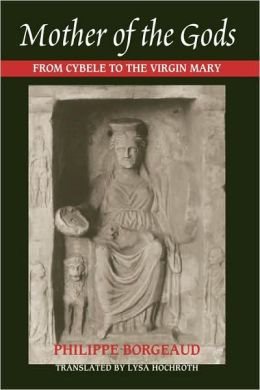 Mother of the Gods: From Cybele to the Virgin Mary