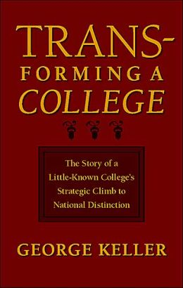 Transforming a College: The Story of a Little-Known College's Strategic Climb to National Distinction