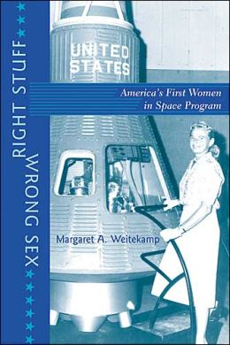 Right Stuff, Wrong Sex: America's First Women in Space Program (Gender Relations in the American Experience Series)