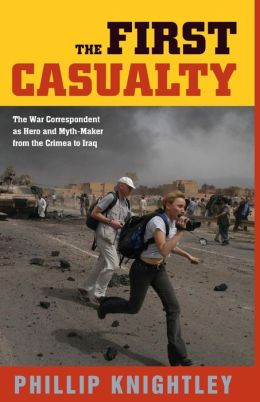 The First Casualty: The War Correspondent as Hero and Myth-Maker from the Crimea to Iraq