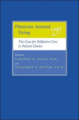 Physician-Assisted Dying: The Case for Palliative Care and Patient Choice