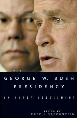 The George W. Bush Presidency: An Early Assessment
