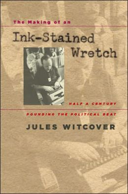 The Making of an Ink-Stained Wretch: Half a Century Pounding the Political Beat