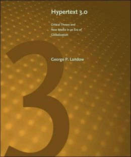 HyperText 3.0: Critical Theory and New Media in an Era of Globalization
