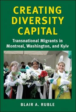 Creating Diversity Capital: Transnational Migrants in Montreal, Washington, and Kyiv