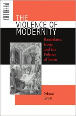 The Violence of Modernity: Baudelaire, Irony, and the Politics of Form