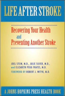 Life After Stroke: The Guide to Recovering Your Health and Preventing Another Stroke