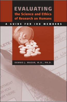 Evaluating the Science and Ethics of Research on Humans: A Guide for IRB Members