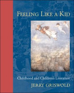 Feeling Like a Kid: Childhood and Children's Literature