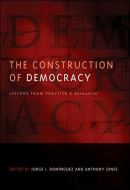 The Construction of Democracy: Lessons from Practice and Research