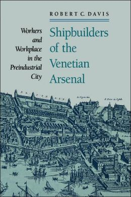 Shipbuilders Of The Venetian Arsenal
