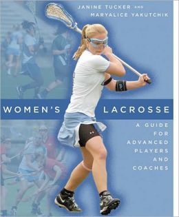Women's Lacrosse: A Guide for Advanced Players and Coaches