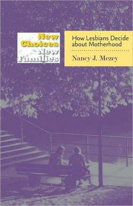 New Choices, New Families: How Lesbians Decide about Motherhood