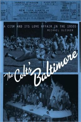 The Colts' Baltimore: A City and Its Love Affair in the 1950s