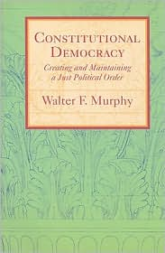 Constitutional Democracy: Creating and Maintaining a Just Political Order