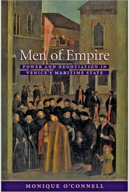 Men of Empire: Power and Negotiation in Venice's Maritime State