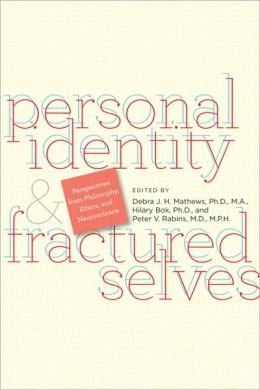 Personal Identity and Fractured Selves: Perspectives from Philosophy, Ethics, and Neuroscience