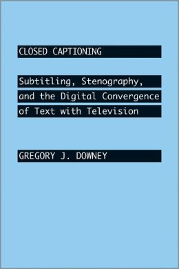 Closed Captioning: Subtitling, Stenography, and the Digital Convergence of Text with Television