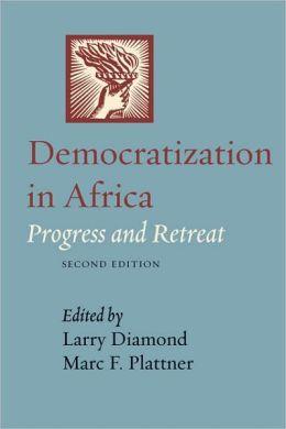 Democratization in Africa: Progress and Retreat