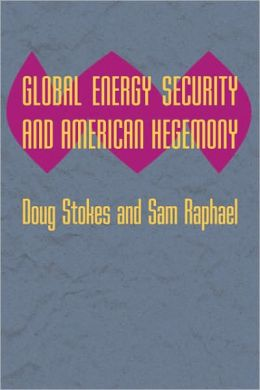Global Energy Security and American Hegemony