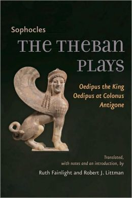 The Theban Plays: Oedipus the King, Oedipus at Colonus, Antigone