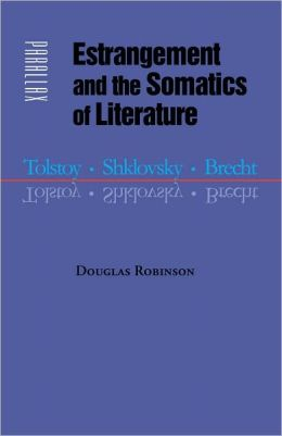 Estrangement and the Somatics of Literature: Tolstoy, Shklovsky, Brecht