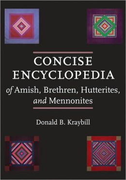 Concise Encyclopedia of Amish, Brethren, Hutterites, and Mennonites