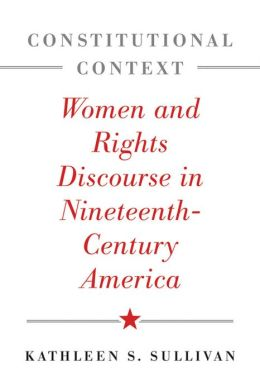 Constitutional Context: Women and Rights Discourse in Nineteenth-Century America