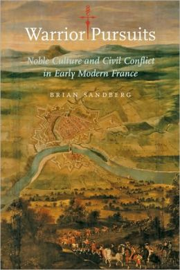 Warrior Pursuits: Noble Culture and Civil Conflict in Early Modern France